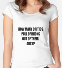 How many critics pull opinions out of their arts? Women's Fitted Scoop T-Shirt