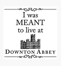 I was MEANT to live at Downton Abbey Photographic Print