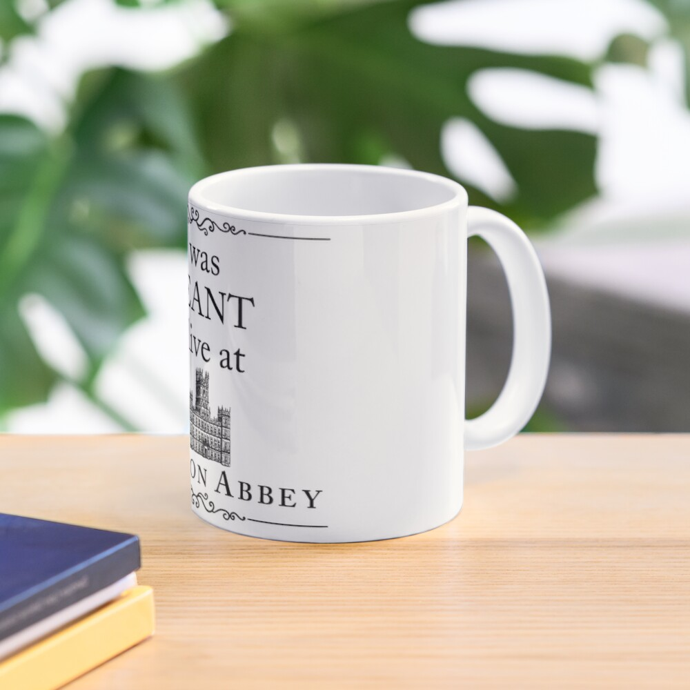 I was MEANT to live at Downton Abbey Mug