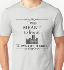 I was MEANT to live at Downton Abbey T-Shirt