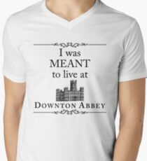 I was MEANT to live at Downton Abbey Men's V-Neck T-Shirt