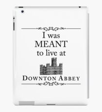 I was MEANT to live at Downton Abbey iPad Case/Skin