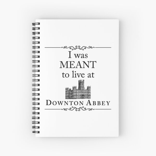 I was MEANT to live at Downton Abbey Spiral Notebook