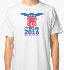 Vote Cthulhu for President 2016 No Lives Matter Classic T-Shirt
