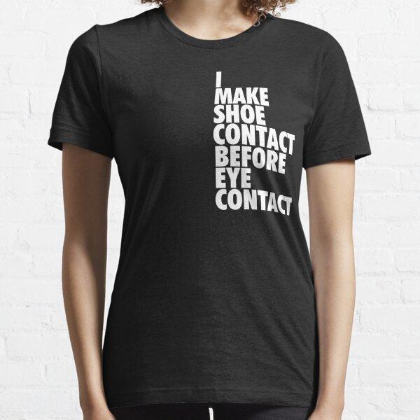 I Make Shoe Contact Before Eye Contact Essential T-Shirt