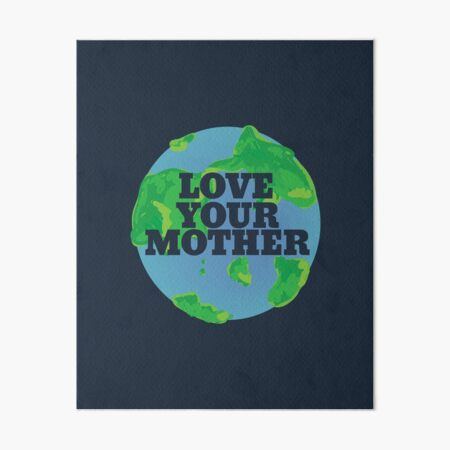 Love your MOTHER earth day Art Board Print