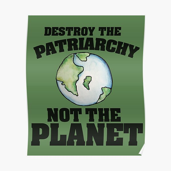 Destroy the Patriarchy not the planet Poster