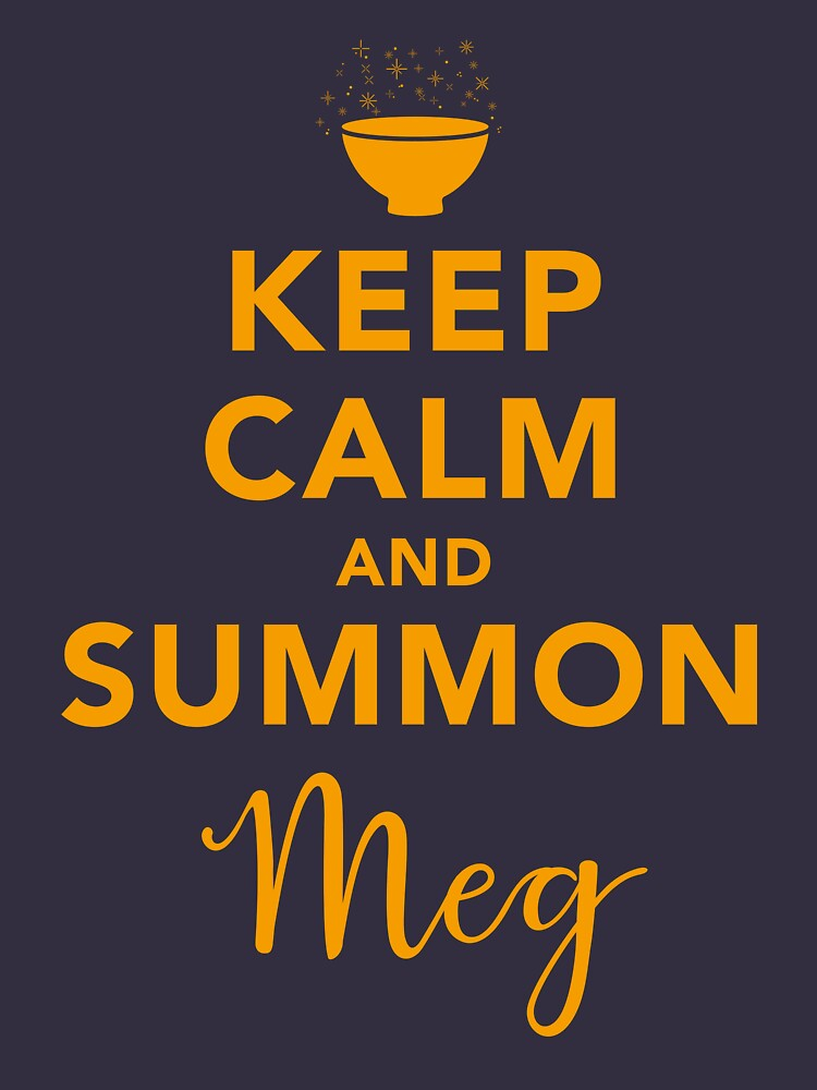 Keep Calm and Summon Meg [Yellow] by destinysagent