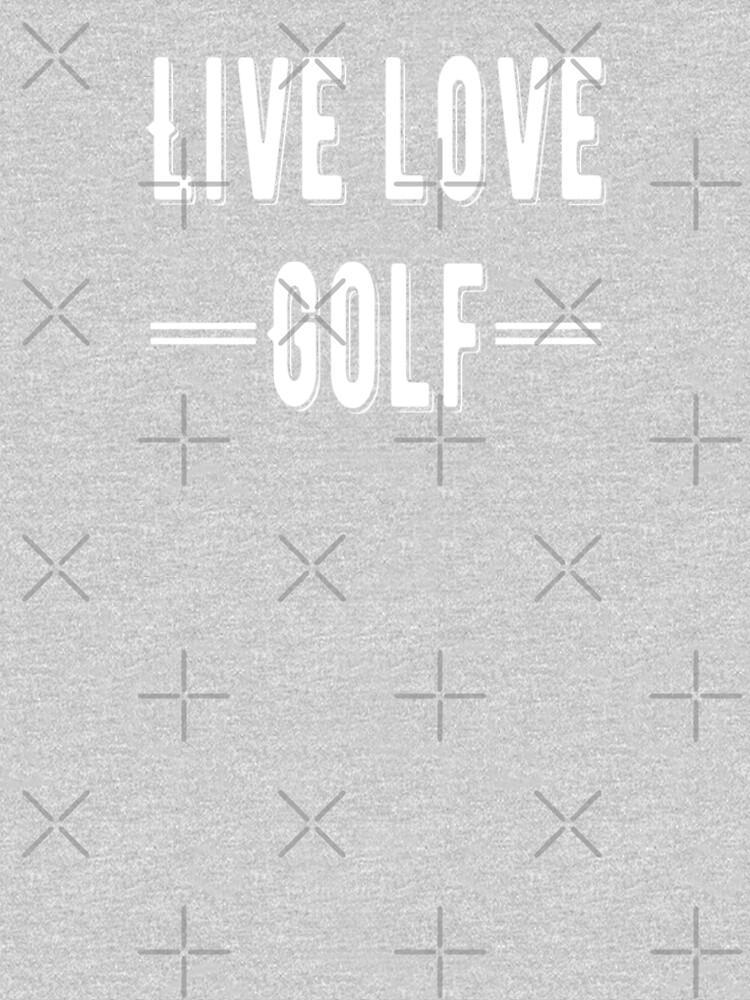 Live - Life - Golf White Design by madtoyman