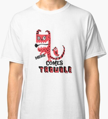 Here Comes Trouble - deux Classic T-Shirt