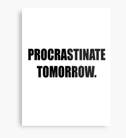 Procrastinate tomorrow! Metal Print