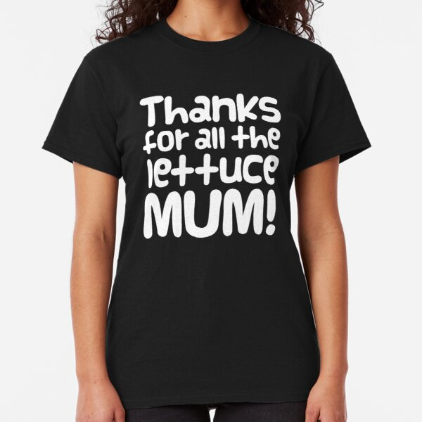 """Guinea Pig Mothers Day Slogan """"Thanks for all the Lettuce Mum!"""" Classic T-Shirt"""
