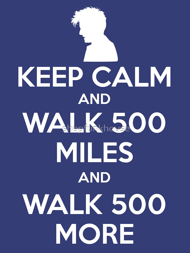 Keep Calm and Walk 500 Miles | Unisex T-Shirt