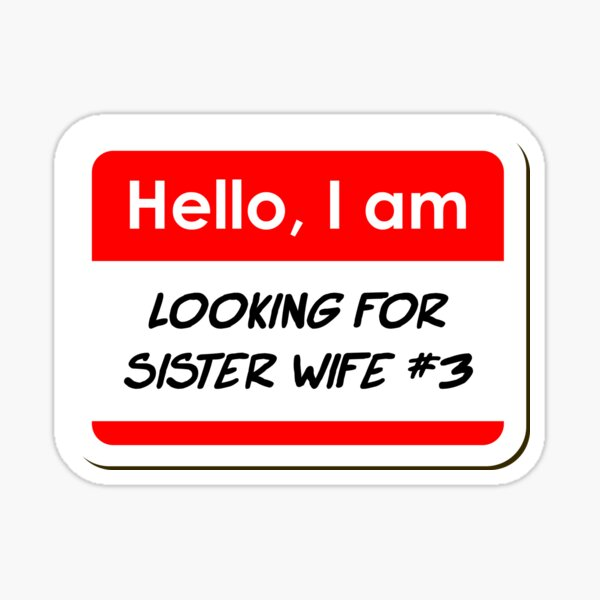 Hello I am Looking For Sister Wife Number 3 funny name tag Sticker