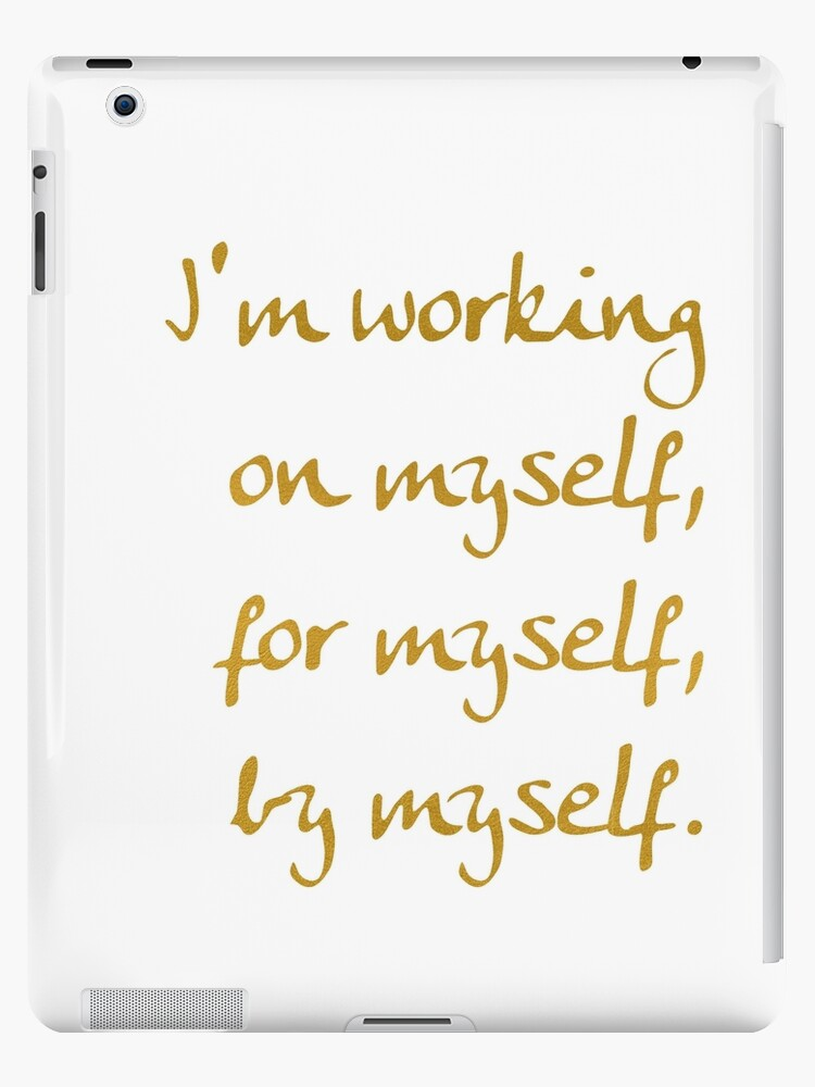 I am working on myself, for myself by myself by CacaoDesigns