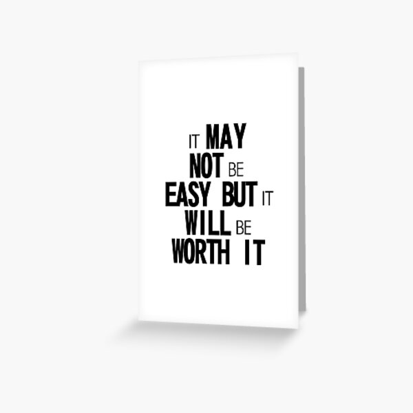 It May not be easy but it will be worth it Greeting Card