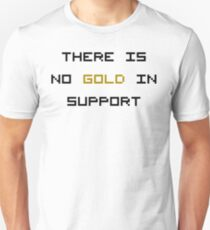 There is no GOLD in SUPPORT Unisex T-Shirt
