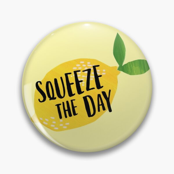 Squeeze the Day Pin