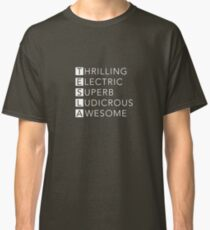 TESLA - Thrilling, Electric, Superb, Ludicrous, Awesome Classic T-Shirt