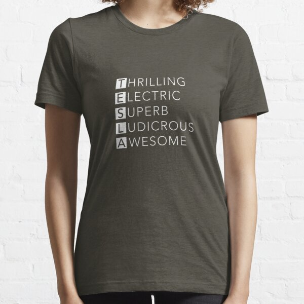 TESLA - Thrilling, Electric, Superb, Ludicrous, Awesome Essential T-Shirt