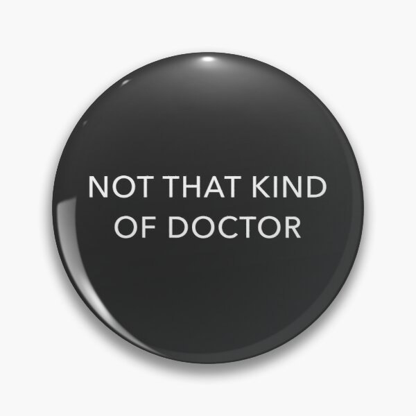 Not That Kind Of Doctor Pin