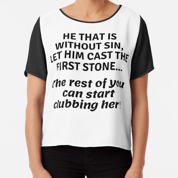 HE THAT IS WITHOUT SIN LOL Chiffon Top