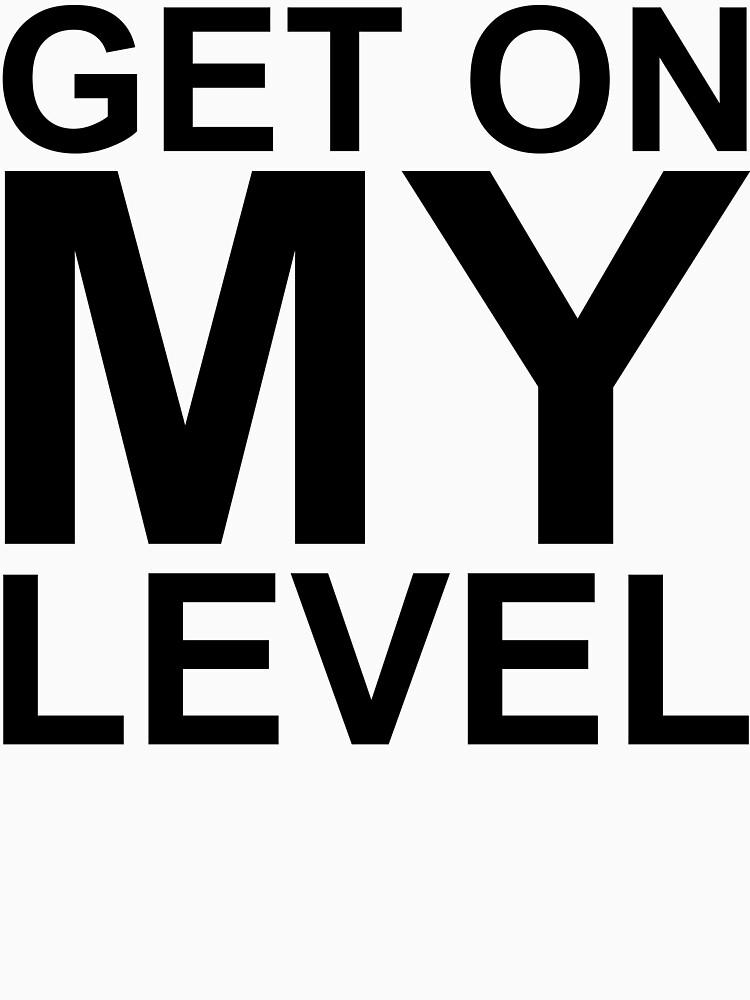 Get on MY Level | Unisex T-Shirt