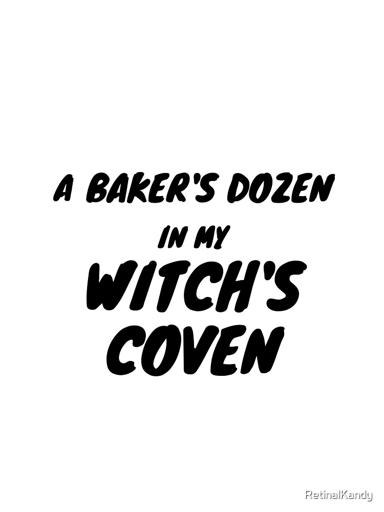 A BAKER'S DOZEN IN MY WITCH'S COVEN by RetinalKandy