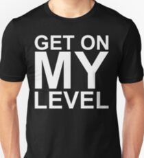 Get on MY Level (reversed colours) T-Shirt