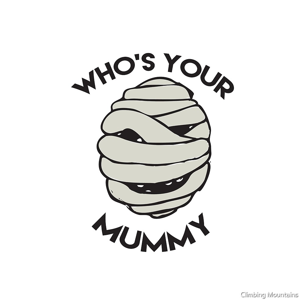 Who's your mummy? by Climbing Mountains