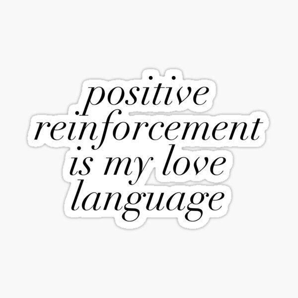 Positive Reinforcement is my Love Language Sticker