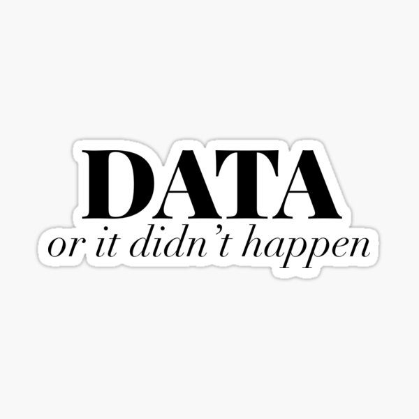 Data or it didn't happen Sticker