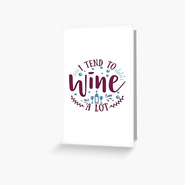 I Tend To Wine A Lot Greeting Card