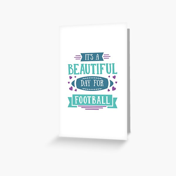 Its A Beautiful Day For Football Greeting Card