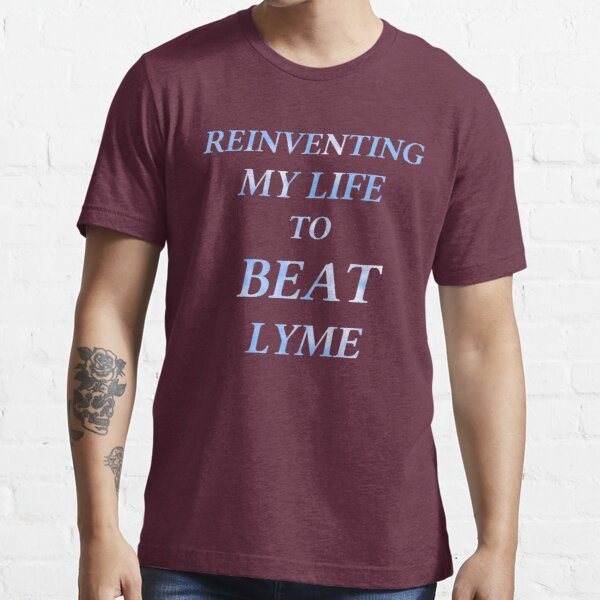 Reinventing my life to beat Lyme Essential T-Shirt