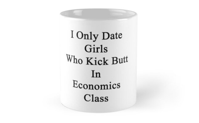 I Only Date Girls Who Kick Butt In Economics Class  by supernova23