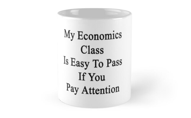 My Economics Class Is Easy To Pass If You Pay Attention by supernova23