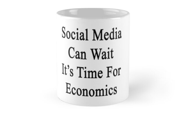 Social Media Can Wait It's Time For Economics  by supernova23