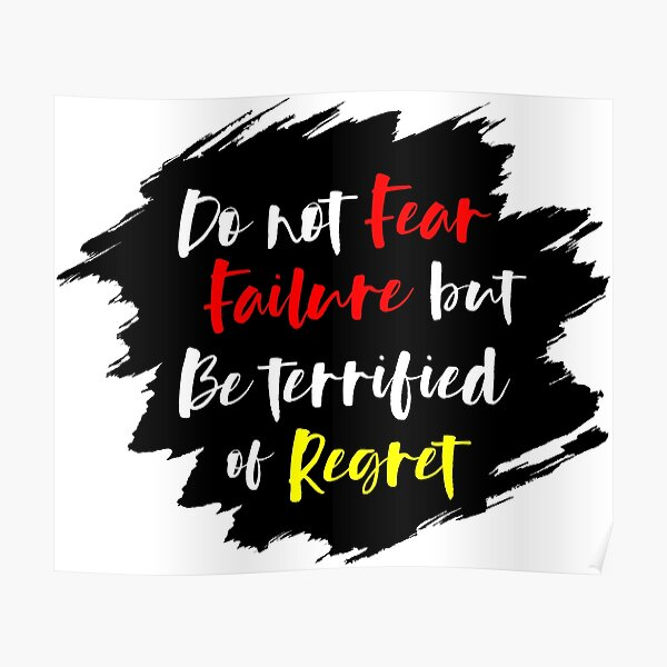 Do Not Fear Failure But Be Terrified of Regret Poster