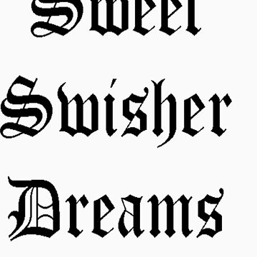 Sweet Swisher Dreams by MadCrazy