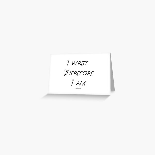 I write therefore I am  Greeting Card