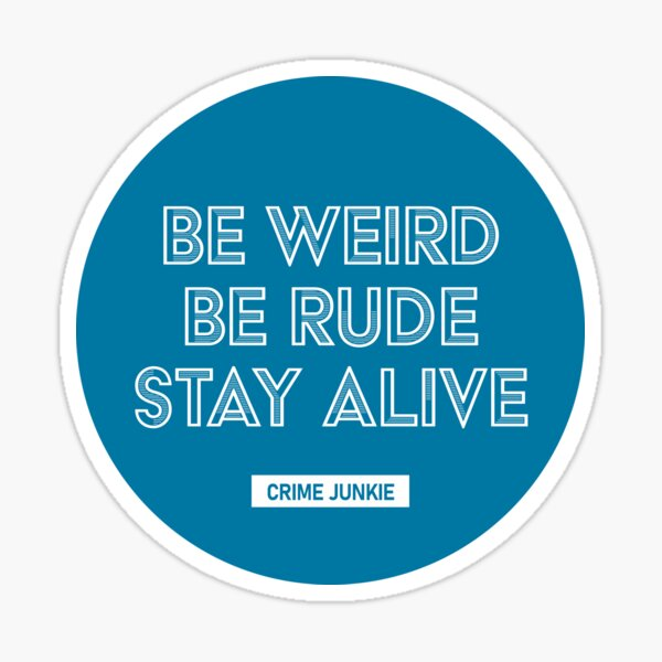 Be Weird, Be Rude, Stay Alive - Crime Junkie Sticker