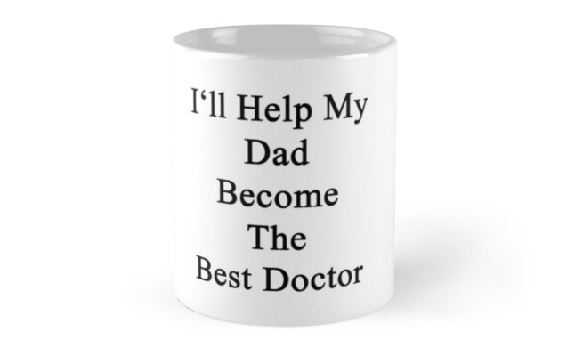 I'll Help My Dad Become The Best Doctor  by supernova23