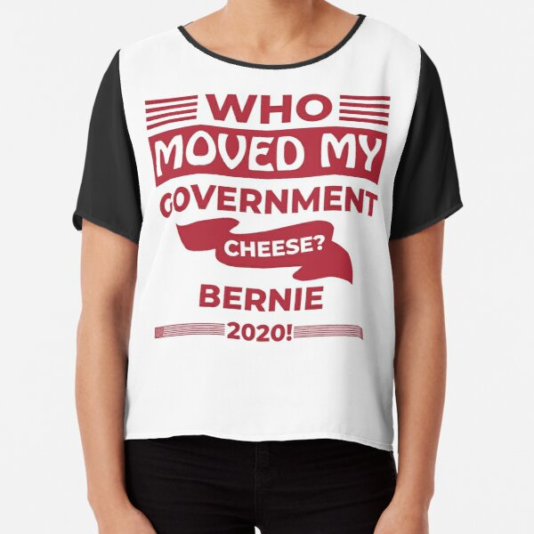 Who Moved my Government Cheese? Bernie 2020! Chiffon Top