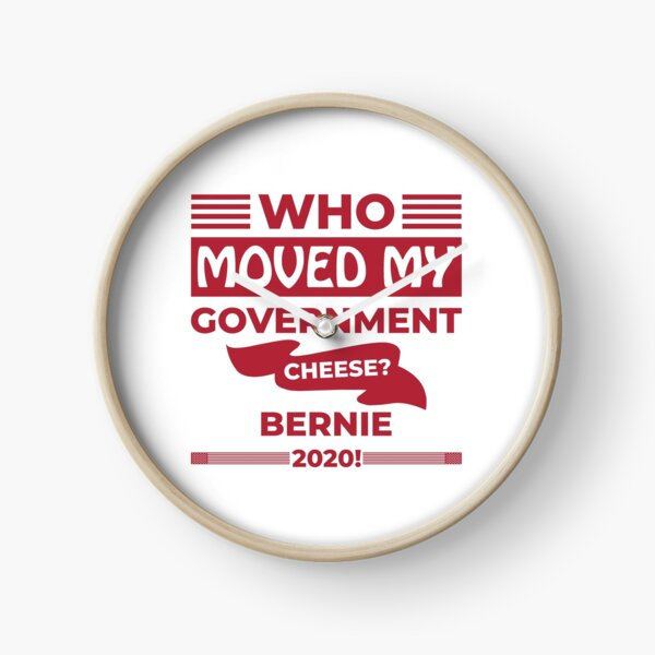 Who Moved my Government Cheese? Bernie 2020! Clock