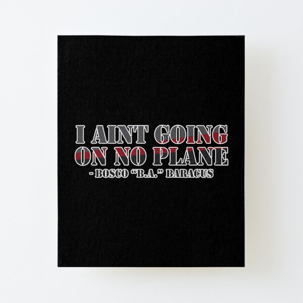 Ain't going on no plane! Canvas Mounted Print