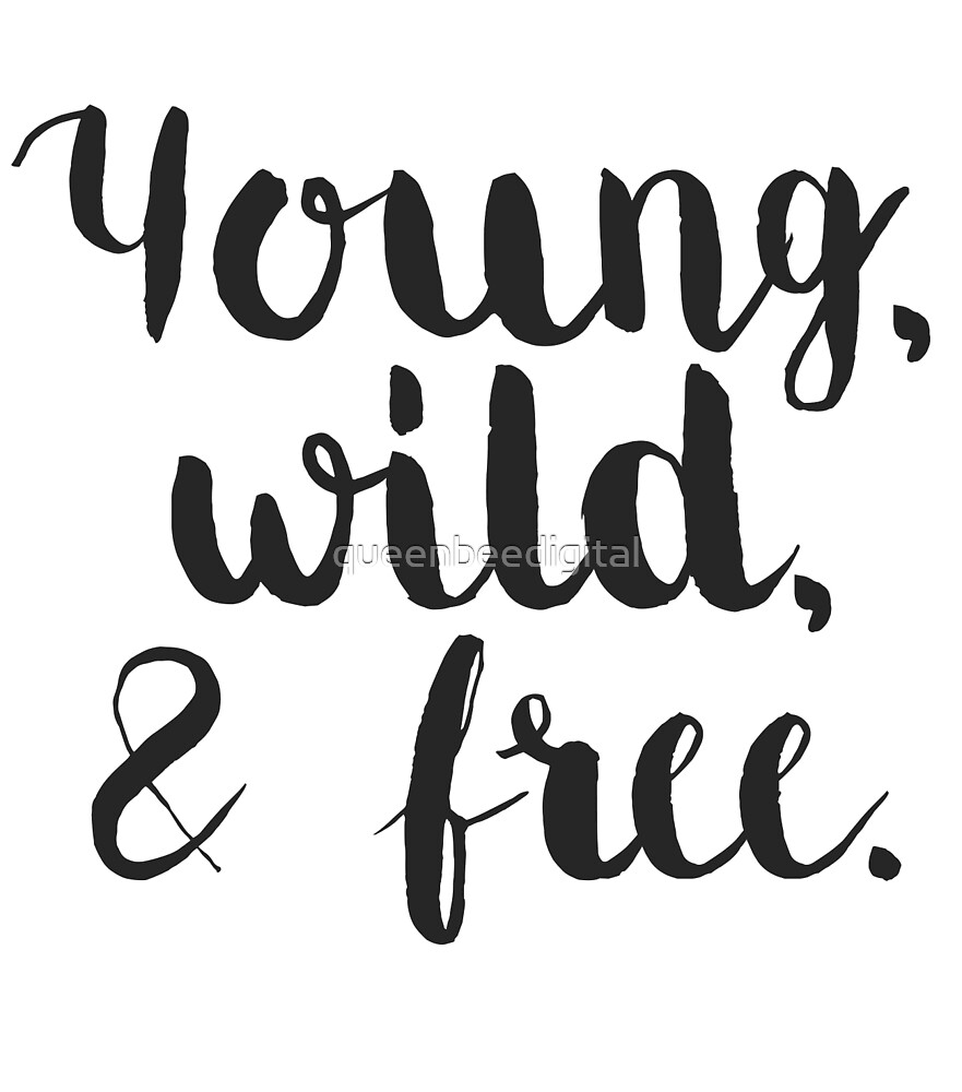 Young, wild, & free - Quote by queenbeedigital