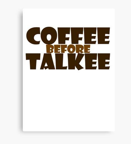 Coffee before talkee Canvas Print