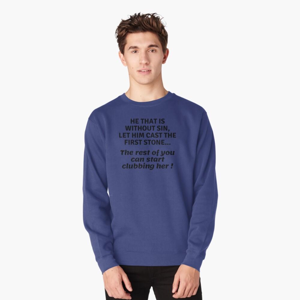...can start clubbing her Pullover Sweatshirt