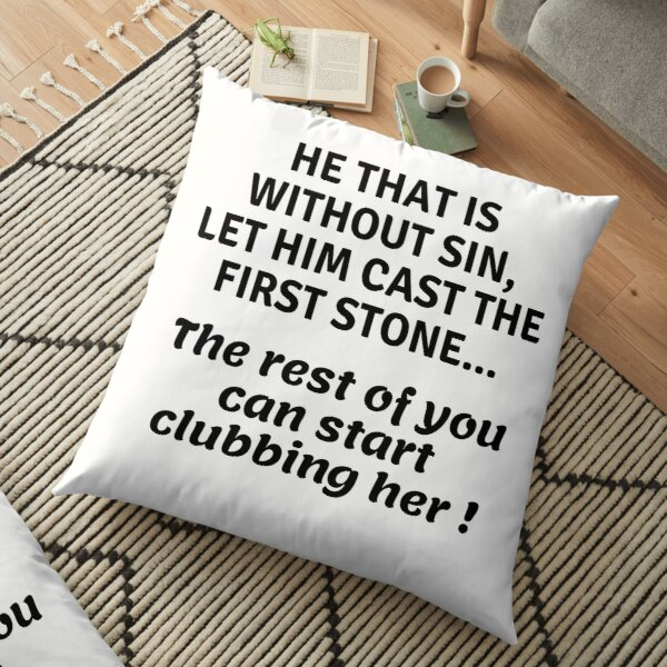 ...can start clubbing her Floor Pillow